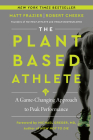 The Plant-Based Athlete: A Game-Changing Approach to Peak Performance Cover Image