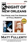 The Knight of New Orleans, the Pride and the Sorrow of Paul Morphy Cover Image