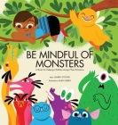 Be Mindful of Monsters: A Book for Helping Children Accept Their Emotions Cover Image