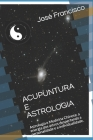 Acupuntura E Astrologia: Astrologia e Medicina Chinesa: a energia dos astros despertando a personalidade e a individualidade. Cover Image