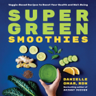 Super Green Smoothies: Veggie-Based Recipes to Boost Your Health and Well-Being Cover Image