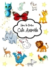 How to Draw Cute Animals: A Fun and Simple Step-by-Step Drawing and Activity Book for Kids. Drawing Cute Animals for Kids.drawing for girls and Cover Image