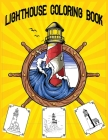Lighthouse Coloring Book: 30 Lighthouse Designs in a Variety of Styles from Around the World, Scenic Views, Beach Scenes and More ... Cover Image