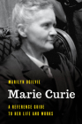 Marie Curie: A Reference Guide to Her Life and Works Cover Image