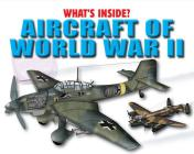 Aircraft of World War II (What's Inside?) Cover Image