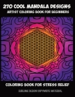 270 cool mandala designs - artists coloring book for beginners - coloring book for stress relief Cover Image