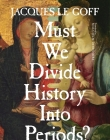 Must We Divide History Into Periods? Cover Image