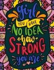 Girl, You have no Idea How Strong You Are: Quotes for Strong and Powerful Women Cover Image