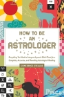 How to Be an Astrologer: Everything You Need to Interpret Anyone's Birth Chart for a Complete, Accurate, and Revealing Astrological Reading Cover Image