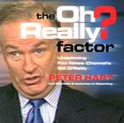 The Oh Really? Factor: Unspinning Fox News Channel's Bill O'Reilly Cover Image