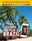 My Teenage Life in Brazil (Custom and Cultures of the World #12) Cover Image