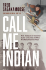 Call Me Indian: From the Trauma of Residential School to Becoming the NHL's First Treaty Indigenous Player Cover Image