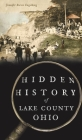 Hidden History of Lake County, Ohio Cover Image