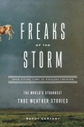 Freaks of the Storm: From Flying Cows to Stealing Thunder: The World's Strangest True Weather Stories Cover Image