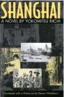 Shanghai: A Novel by Yokomitsu Riichi (Michigan Monograph Series in Japanese Studies #33) Cover Image