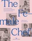 The Female Chef: Stories and Recipes from 31 Women Redefining the British Food Scene Cover Image
