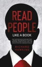 How to Read People Like a Book: What Everyone Should Know About Body Language, Emotions and NLP to Decode Intentions, Connect Effortlessly, and Develo Cover Image