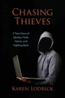 Chasing Thieves: A True Story of Identity Theft, Felons, and Fighting Back Cover Image