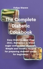 The Complete Diabetic Cookbook: Easy Diabetic Meal Prep 2021. Reduction in blood sugar and reverse diabetes. Simple and healthy recipes for preparing Cover Image