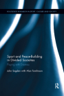 Sport and Peace-Building in Divided Societies: Playing with Enemies (Routledge Research in Sport) Cover Image