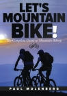Let's Mountain Bike!: The Complete Guide to Mountain Biking Cover Image