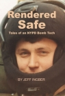 Rendered Safe: Tales of an NYPD Bomb Tech Cover Image