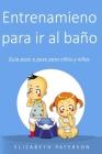 Entrenamiento para ir al baño: Guía paso a paso para niños y niñas Cover Image