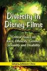 Diversity in Disney Films: Critical Essays on Race, Ethnicity, Gender, Sexuality and Disability Cover Image