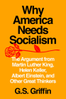Why America Needs Socialism: The Argument from Martin Luther King, Helen Keller, Albert Einstein, and Other Great Thinkers Cover Image