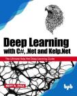 Deep Learning with C#, .Net and Kelp.Net: The Ultimate Kelp.Net Deep Learning Guide Cover Image