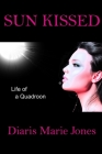 Sun Kissed: Life of a Quadroon Cover Image