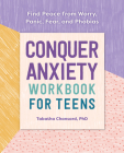 Conquer Anxiety Workbook for Teens: Find Peace from Worry, Panic, Fear, and Phobias Cover Image