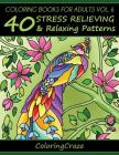 Coloring Books For Adults Volume 6: 40 Stress Relieving And Relaxing Patterns (Anti-Stress Art Therapy #6) Cover Image