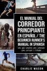 El Manual del Corredor Principiante en español/ The Beginner Runner's Manual in Spanish: Una guía completa para comenzar como corredor o trotador Cover Image