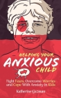 Helping Your Anxious Child: Fight Fears, Overcome Worries, and Cope with Anxiety in Kids Cover Image