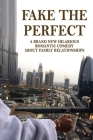Fake The Perfect: A Brand New Hilarious Romantic Comedy About Family Relationships: True Short Story About Family Cover Image