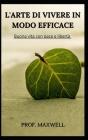 L'Arte Di Vivere in Modo Efficace: Buona vita con pace e libertà Cover Image