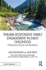 Trauma-Responsive Family Engagement in Early Childhood: Practices for Equity and Resilience Cover Image