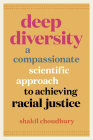 Deep Diversity: A Compassionate, Scientific Approach to Achieving Racial Justice Cover Image