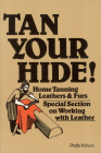 Tan Your Hide!: Home Tanning Leathers & Furs Cover Image