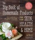 The Big Book of Homemade Products for Your Skin, Health and Home: Easy, All-Natural DIY Projects Using Herbs, Flowers and Other Plants Cover Image