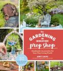 The Gardening in Miniature Prop Shop: Handmade Accessories for Your Tiny Living World Cover Image