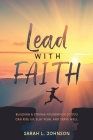 Lead with FAITH: Building a Strong Foundation so You Can Rise Up, Slay Fear, and Serve Well Cover Image