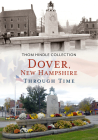 Dover, New Hampshire Through Time (America Through Time) Cover Image