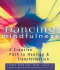Dancing Mindfulness: A Creative Path to Healing and Transformation Cover Image