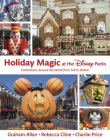 Holiday Magic at the Disney Parks: Celebrations Around the World from Fall to Winter (Disney Editions Deluxe) Cover Image