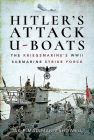 Hitler's Attack U-Boats: The Kriegsmarine's WWII Submarine Strike Force Cover Image