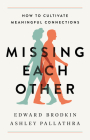 Missing Each Other: How to Cultivate Meaningful Connections Cover Image