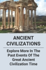 Ancient Civilizations: Explore More In The Past Events Of The Great Ancient Civilization Time: Last Surviving Wonder Of The Ancient World Cover Image