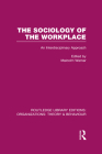 The Sociology of the Workplace (Rle: Organizations) (Routledge Library Editions: Organizations) Cover Image